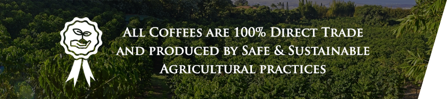 All coffees are 100% direct trade and produced by safe & sustainable agricultural practices.